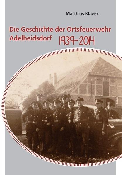 Die Geschichte der Ortsfeuerwehr Adelheidsdorf 1939 - 2014